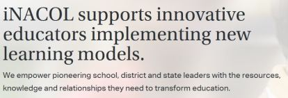iNACOL screenshot from website. iNACOL supports innovative educators implementing new learning models. We empower pioneering school, district and state leaders with the resources, knowledge and relationships they need to transform education.