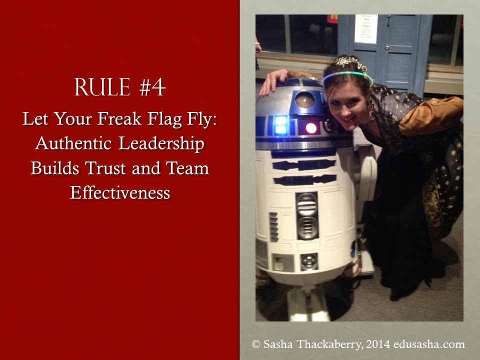 Rule #4 Let Your Freak Flag Fly: Authentic Leadership Builts Trust and Team Effectiveness